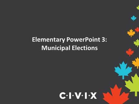Elementary PowerPoint 3: Municipal Elections. Opening Discussion Have you ever voted for something before? How was the winner decided? Did you think the.
