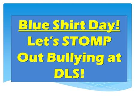 Blue Shirt Day! Let's STOMP Out Bullying at DLS!.