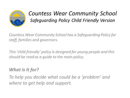 Countess Wear Community School Safeguarding Policy Child Friendly Version Countess Wear Community School has a Safeguarding Policy for staff, families.