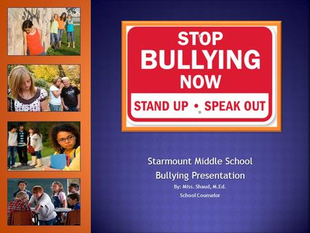 Starmount Middle School Bullying Presentation By: Miss. Shaud, M.Ed. School Counselor.