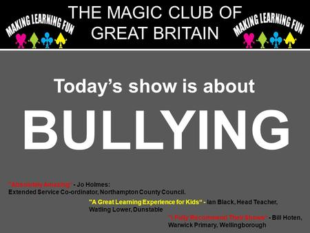 "Today's show is about BULLYING Absolutely Amazing"" - Jo Holmes: Extended Service Co-ordinator, Northampton County Council. A Great Learning Experience."