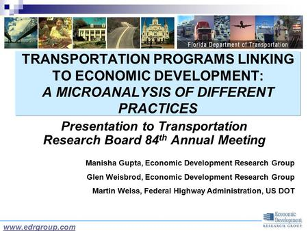 TRANSPORTATION PROGRAMS LINKING TO ECONOMIC DEVELOPMENT: A MICROANALYSIS OF DIFFERENT PRACTICES Presentation to Transportation Research Board 84 th Annual.