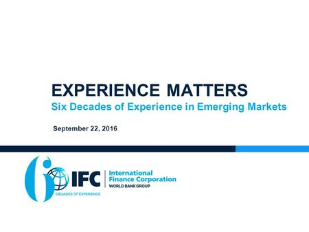 EXPERIENCE MATTERS Six Decades of Experience in Emerging Markets September 22, 2016.