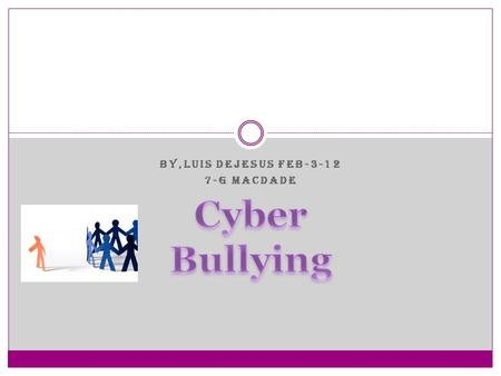 BY,LUIS DEJESUS FEB G MACDADE While cyber bullying does not cause physical harm, and damage can be worse. Bullying through text messaging when.