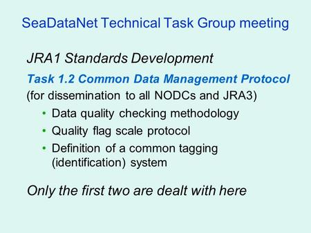 SeaDataNet Technical Task Group meeting JRA1 Standards Development Task 1.2 Common Data Management Protocol (for dissemination to all NODCs and JRA3) Data.