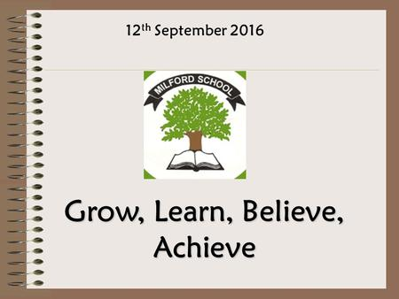 12 th September 2016 Grow, Learn, Believe, Achieve.