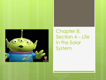 Chapter 8: Section 4 – Life in the Solar System. What is life?  All living things have the following traits:  Made of cells  Use energy  Respond to.