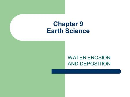 Chapter 9 Earth Science WATER EROSION AND DEPOSITION.