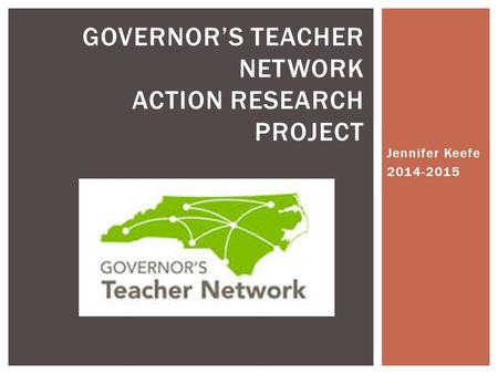 Jennifer Keefe GOVERNOR'S TEACHER NETWORK ACTION RESEARCH PROJECT.