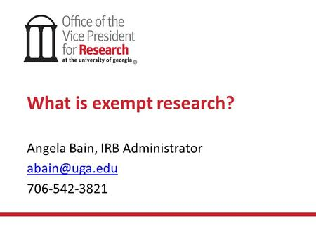 What is exempt research? Angela Bain, IRB Administrator