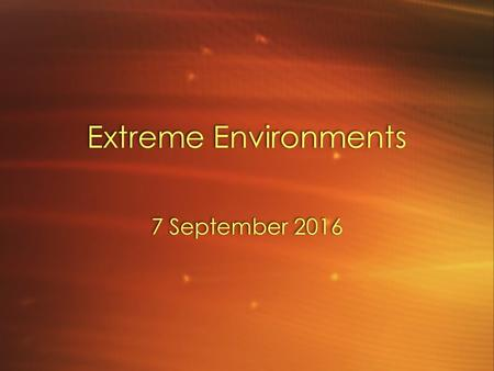 "Extreme Environments 7 September Extreme conditions Conditions on early earth may have been ""extreme"" compared to present-day Extremophiles - organisms."