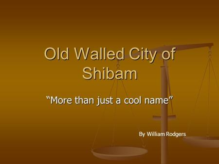 "Old Walled City of Shibam ""More than just a cool name"" By William Rodgers."