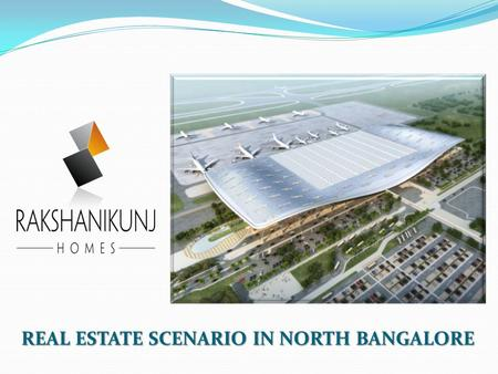 REAL ESTATE SCENARIO IN NORTH BANGALORE REAL ESTATE SCENARIO IN NORTH BANGALORE.