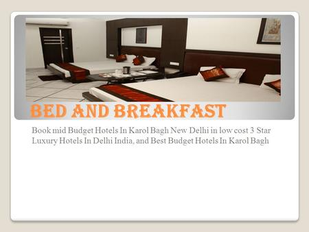 Bed And Breakfast Book mid Budget Hotels In Karol Bagh New Delhi in low cost 3 Star Luxury Hotels In Delhi India, and Best Budget Hotels In Karol Bagh.