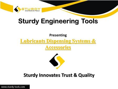 Sturdy Engineering Tools <strong>Lubricants</strong> Dispensing Systems & Accessories Sturdy Engineering Tools Presenting <strong>Lubricants</strong> Dispensing Systems.
