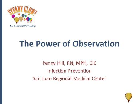 The Power of Observation Penny Hill, RN, MPH, CIC Infection Prevention San Juan Regional Medical Center.