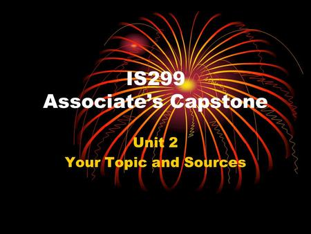 IS299 Associate's Capstone Unit 2 Your Topic and Sources.