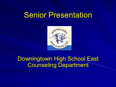 Senior Presentation Downingtown High School East Counseling Department.