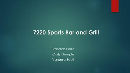 7220 Sports Bar <strong>and</strong> Grill Brandon Hinze Carly Demple Vanessa Babli.