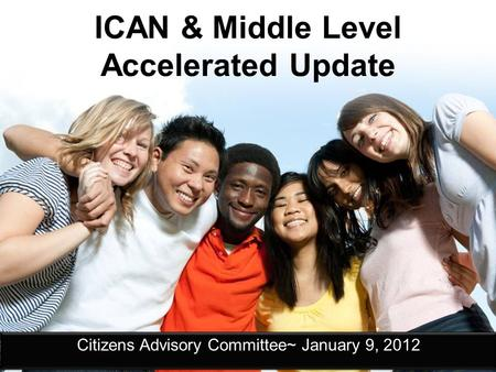 ICAN & Middle Level Accelerated Update Citizens Advisory Committee~ January 9, 2012.