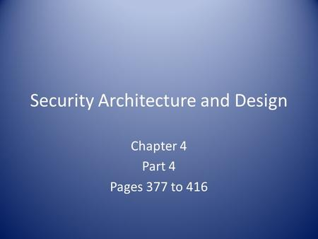 Security Architecture and Design Chapter 4 Part 4 Pages 377 to 416.