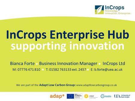 Bianca Forte ● Business Innovation Manager ● InCrops Ltd M: ● T: ext ● E: InCrops Enterprise Hub supporting.