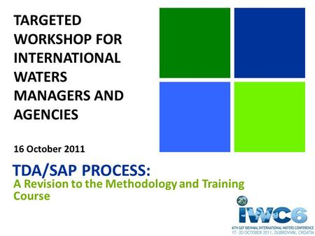 TARGETED WORKSHOP FOR INTERNATIONAL WATERS MANAGERS AND AGENCIES 16 October 2011 TDA/SAP PROCESS: A Revision to the Methodology and Training Course.