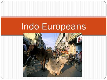 "Indo-Europeans. Setting the Stage ""In India and in Mesopotamia, civilizations first developed along lush river valleys. Even as large cities such as Mohenjo-"