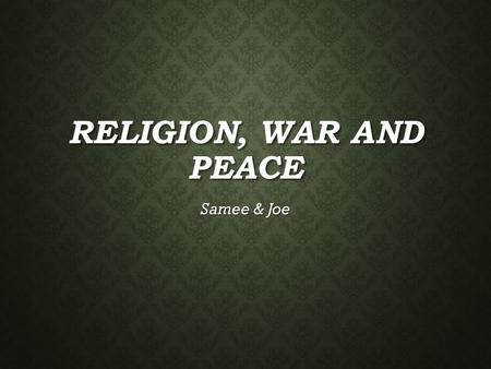 RELIGION, WAR AND PEACE Samee & Joe. KEY TERMS War – armed conflict between two or more sides War – armed conflict between two or more sides Peace – living.