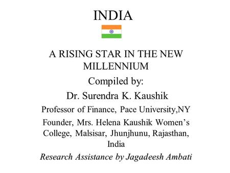 A RISING STAR <strong>IN</strong> THE NEW MILLENNIUM Compiled by: Dr. Surendra K. Kaushik Professor of Finance, Pace University,NY Founder, Mrs. Helena Kaushik Women's.