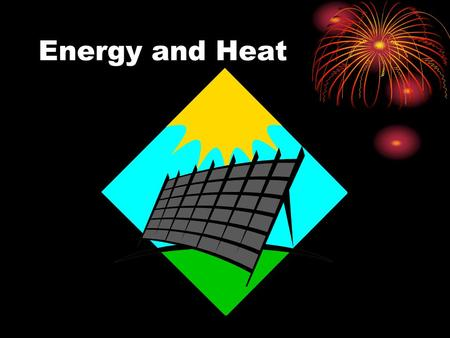 Energy and Heat. What is Energy? When something is able to change its environment or itself, it has energy Energy is the ability to change Energy has.