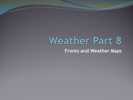 Fronts and Weather Maps. Consider This: Uneven heating of the Earth and Earth's rotation (Coriolis) help create: Winds Jet Stream Currents All are connected.