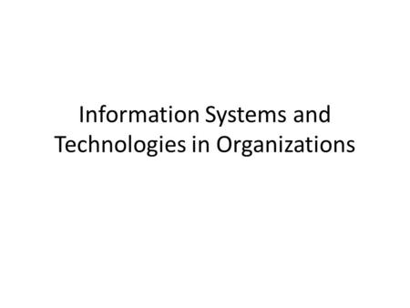 Information Systems and Technologies in Organizations.