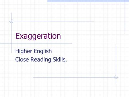 Exaggeration Higher English Close Reading Skills..