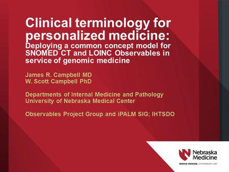 Clinical terminology for personalized medicine: Deploying a common concept model for SNOMED CT and LOINC Observables in service of genomic medicine James.