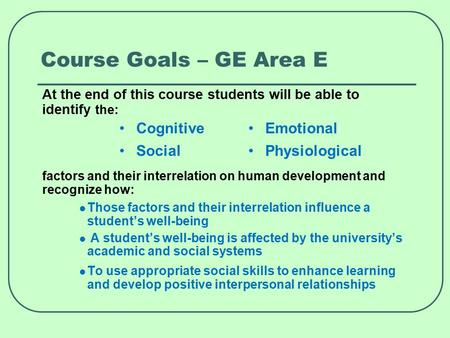 Course Goals – GE Area E At the end of this course students will be able to identify the: factors and their interrelation on human development and recognize.