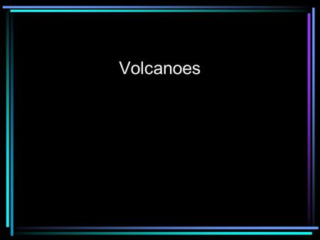 Volcanoes. Volcanoes are classified in one of three ways.
