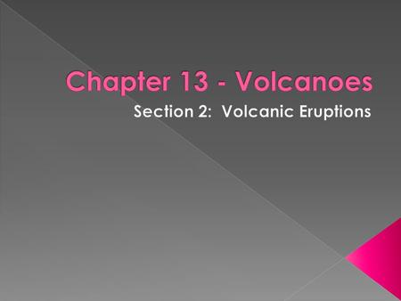  Explain how the composition of magma affects volcanic eruptions and lava flow.  Describe the five major types of pyroclastic material.  Identify the.