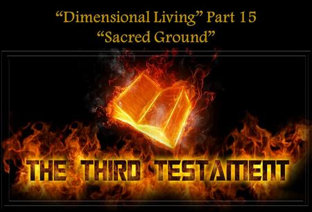 """Dimensional Living"" Part 15 ""Sacred Ground"". PHILIPPIANS 3:20 For our conversation is in heaven; from whence also we look for the Saviour, the Lord Jesus."