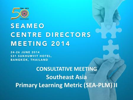 Southeast Asia Primary Learning Metric (SEA-PLM) II CONSULTATIVE MEETING.