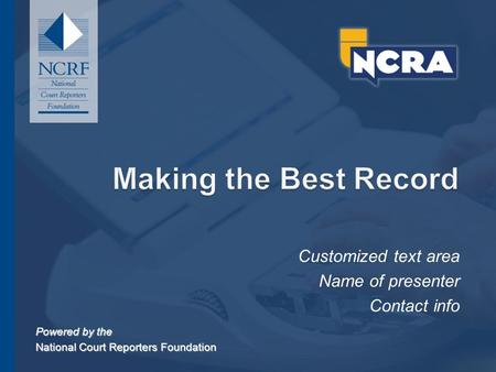 MAKING THE BEST RECORD Powered by the National Court Reporters Foundation Powered by the National Court Reporters Foundation Customized text area Name.