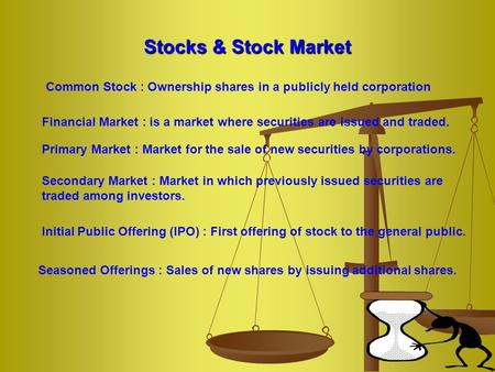 Stocks & Stock Market Common Stock : Ownership shares in a publicly held corporation Primary Market : Market for the sale of new securities by corporations.