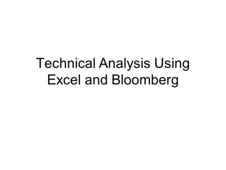 Technical Analysis Using Excel and Bloomberg. What is Technical Analysis? A technical analysis of stocks involves the study of historical price and volume.
