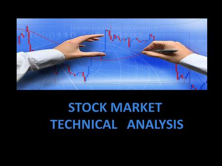  Analysis of statistics generated by market activity such as past price and volume to come up with reasonable outcome in future using charts as a primary.