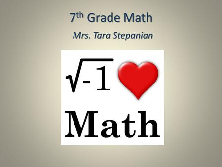 7 th Grade Math Mrs. Tara Stepanian. About Me Bachelor's Degree - Muhlenberg College Master's Degree - The College of Saint Elizabeth NJ State Certificates: