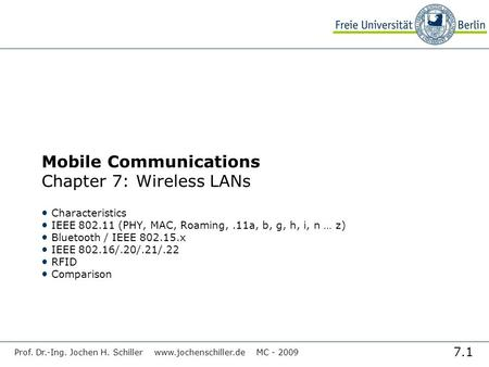 7.1 Prof. Dr.-Ing. Jochen H. Schiller MC <strong>Mobile</strong> <strong>Communications</strong> Chapter 7: Wireless LANs Characteristics IEEE (PHY,