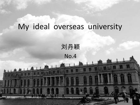 My ideal overseas university 刘丹颖 No.4. Top 10 countries which attract the most Chinese exchange students No.1 U.S.A. (22000 Chinese annually) No.2 UK.