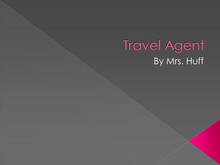 Travel Agent By Mrs. Huff. Math skills needed  To be a successful Travel Agent, I am going to need the following skills: › Fractions Decimals Percent.