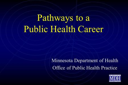 Pathways to a Public Health Career Minnesota Department of Health Office of Public Health Practice.