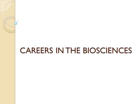 CAREERS IN THE BIOSCIENCES. Why is Science So Important to Us? Science affected the past: Scientific advances have altered every aspect of life on Earth.
